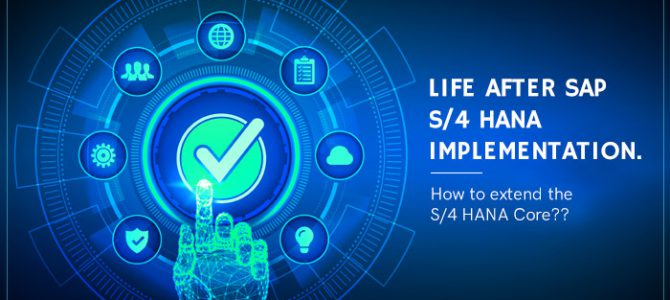 Life after SAP S/4 HANA implementation. How to extend the S/4 HANA Core??