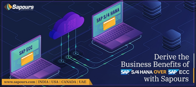 Derive the Business Benefits of SAP S/4 HANA over SAP ECC with Sapours